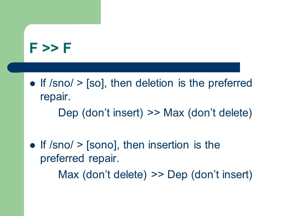 F >> F If /sno/ > [so], then deletion is the preferred repair. Dep (don't insert) >> Max (don't delete)